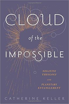 Cloud of the Impossible: Negative Theology and Planetary ...  Shows what can be born from our cloudiest entanglement. https://www.amazon.com/dp/0231171153/ref=cm_sw_r_pi_dp_r4DyxbA1EHFW7