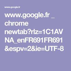 www.google.fr _ chrome newtab?rlz=1C1AVNA_enFR691FR691&espv=2&ie=UTF-8