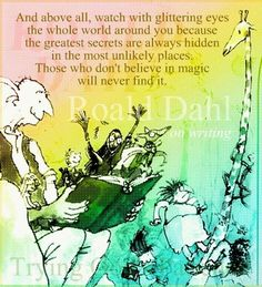 Roald Dahl (already posted this quote, I'm sure, but I love the image they put it with!)