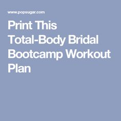 Print This Total-Body Bridal Bootcamp Workout Plan