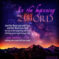 Words. The Word was with God, and the Word was God. John 1:1-3