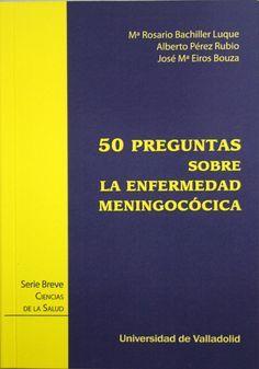 Cincuenta preguntas sobre la enfermedad meningocócica / Rosario Bachiller DISPONIBLE EN: http://biblos.uam.es/uhtbin/cgisirsi/UAM/FILOSOFIA/0/5?searchdata1=%209788484488811