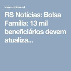 RS Notícias: Bolsa Família: 13 mil beneficiários devem atualiza...