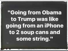 """""""Going from Obama to Trump was like going from an iPhone to 2 soup cans and some string. We Are The World, Reality Check, Republican Party, Political Cartoons, True Stories, Obama, It Hurts, Funny Quotes, Hilarious"""