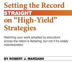 Marzano article http://www.sde.ct.gov/sde/lib/sde/pdf/curriculum/cali/setting_the_record_straight_on_hield_yield_strategies.pdf