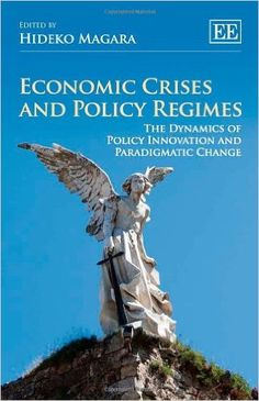 Economic Crises and Policy Regimes: The Dynamics of Policy Innovation and Paradigmatic Change (EBOOK) FULL TEXT: http://www.elgaronline.com/view/9781782549918.xml