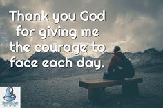God for giving me the courage to face each day. Thank You God, Each Day, Verses, Give It To Me, Prayers, Bible, Face, Biblia, Beans
