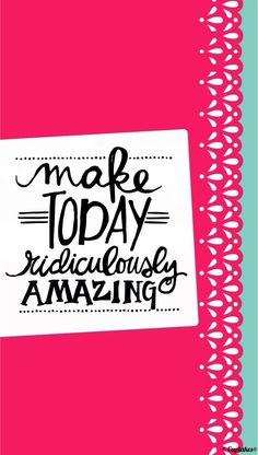 Make today ridiculously amazing. Pink wallpaper.