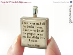 """HALF OFF - Sylvia Plath Quote : pendant jewelry from a Scrabble tile. """"I can never read all the books I want; I can never be all the people I want and live all the lives I want."""""""