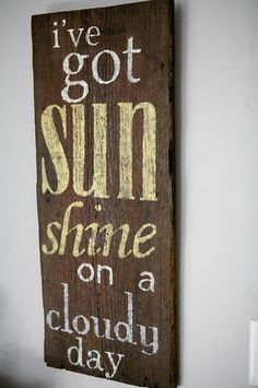 There is always sun shine in our house. Must make this sign.