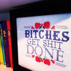 Necia NEEEEEEEEDS this!!!!!!!  Bitches Get Shit Done -- Cross Stitch Framed Art