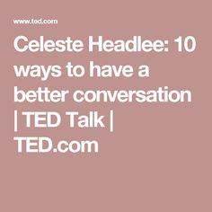 Celeste Headlee: 10 ways to have a better conversation | TED Talk | TED.com | Community, consciousness, emotions, connections, universe, slowing down, generosity, kindness, higher power, seeing in a new way, humanity, holistic, soul, friendships, volunteering, relationships, interconnection, interdependence, attachments, collective, complete, friendship