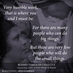 Blessed Teresa of Calcutta on doing the small things.