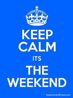 Keep Calm its The Weekend