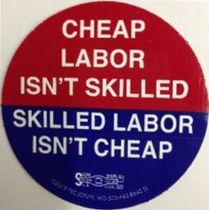 10 Cheap Labor Isn't Skilled Skilled Labor Isn't Cheap T-79 Hardhat Stickers http://www.amazon.com/dp/B008CPNI7W/ref=cm_sw_r_pi_dp_9mvItb07860GKEN3