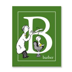 """From Dr. Seuss: """"BIG B, little b. What begins with B? Barber, baby, bubbles, and a bumblebee. What will you spell with B?"""""""