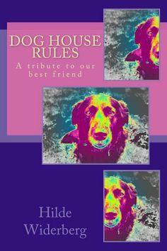 Dog house rules by Hilde Widerberg, http://www.amazon.com/dp/B00I9K2L6E/ref=cm_sw_r_pi_dp_pb5ctb0Q2W1AZ