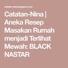 Catatan-Nina   Aneka Resep Masakan Rumah menjadi Terlihat Mewah: BLACK NASTAR