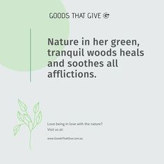 Photo by Goods That Give - Organic Shop on September 18, 2020. Image may contain: text that says 'GOODS THAT GIVE Nature in her green, tranquil woods heals and soothes all afflictions. Love being in love with the nature? Visit us at: www.GoodsThatGive.com.au'.