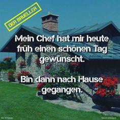 #chef #arbeit #tag #zuhause #life #lifeisgood #lifeisbeautiful #spruch #sprüche #sprücheseite #zitat #zitate