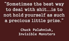 i dont know if it was suppose to make me laugh but it did. Favorite Book Quotes, Best Quotes, Awesome Quotes, Quote Finder, Chuck Palahniuk Quotes, Monster Quotes, Invisible Monsters, Life Philosophy, Literary Quotes