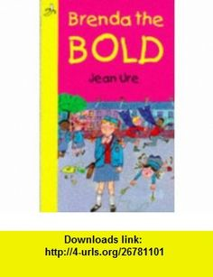 Brenda the Bold (Banana ) (9780749716370) Jean Ure , ISBN-10: 0749716371  , ISBN-13: 978-0749716370 ,  , tutorials , pdf , ebook , torrent , downloads , rapidshare , filesonic , hotfile , megaupload , fileserve