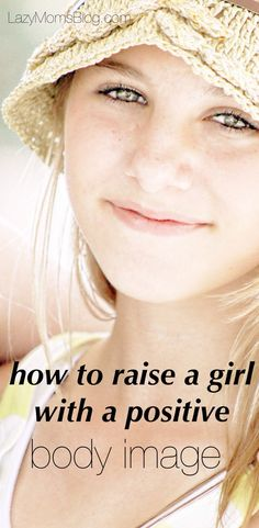 Tips for raising girls so they can love and accept themselves regardless for how they look.