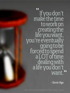 quotes final taking charge of your life | If you don't make the time to work on creating the life you want ...