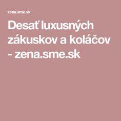 Desať luxusných zákuskov a koláčov - zena.sme.sk