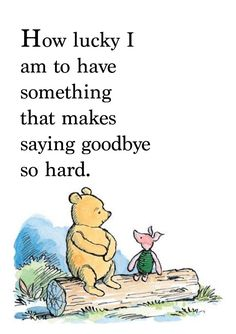 """Winnie the Pooh quote poster """"How lucky I am to have something that makes saying goodbye so hard"""" by A. Original image by A. the pooh Quotes Winnie the Pooh quote poster Winne The Pooh Quotes, Tao Of Pooh Quotes, Cute Quotes, Funny Quotes, Qoutes, Cartoon Quotes, Bff Quotes, Friend Quotes, Winnie The Pooh Nursery"""