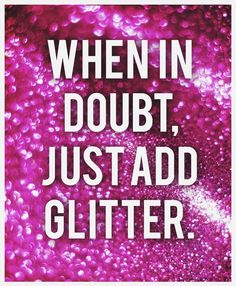 Seriously, does anybody NOT like glitter!Well, since I'm a fan. And yesterday was my birthday. And my upcoming party may or may not involve glitter.The theme is officially GLITTER! Make Me Happy, Make Me Smile, Art Quotes, Inspirational Quotes, Quote Art, Girly Quotes, Salon Quotes, Cheer Quotes, Tech Quotes