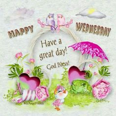 Happy Wednesday, Have A Great Day good morning wednesday happy wednesday good morning wednesday wednesday image quotes wednesday quotes and sayings Wednesday Hump Day, Wednesday Greetings, Blessed Wednesday, Happy Wednesday Quotes, Good Morning Wednesday, Good Morning Ladies, Wonderful Wednesday, Weekend Quotes, Good Morning Greetings