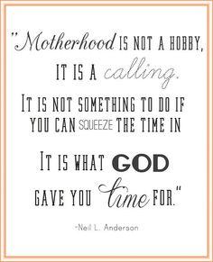 Motherhood is a calling....
