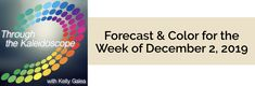 Forecast for the Week of December 2, 2019 - Through the Kaleidoscope with Kelly Galea