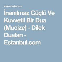 İnanılmaz Güçlü Ve Kuvvetli Bir Dua (Mucize) - Dilek Duaları - Estanbul.com