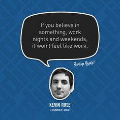 If you believe in something, work nights and weekends, it won't feel like work.  Kevin Rose  #startupquote #startup #digg #kevinrose