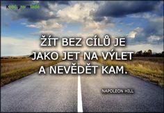 Žiť bez cieľov je ako ísť na výlet, a nevedieť kam. -- Napoleon Hill