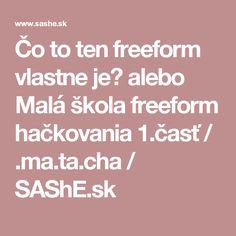 Čo to ten freeform vlastne je? alebo Malá škola freeform hačkovania 1.časť / .ma.ta.cha / SAShE.sk