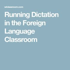 Running Dictation in the Foreign Language Classroom