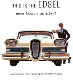 """1958 Edsel, a division of Ford Motors, had a reputation as a """"lemon"""" although it shared platforms with Ford products, but its low sales were due to its unpopular styling."""