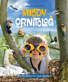 Młody ornitolog. Encyklopedia dla całej rodziny - Multicobooks.pl