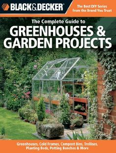 Black & Decker The Complete Guide to Greenhouses & Garden Projects: Greenhouses, Cold Frames, Compost Bins, Trellises, Planting Beds, Potting Benches & More (Black & Decker Complete Guide) by Philip Schmidt. $18.02