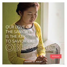 """""""Our love of the Savior is the key to Savior-like obedience."""" -- Elder Robert D. Hales #obedience #LDS #Mormon"""