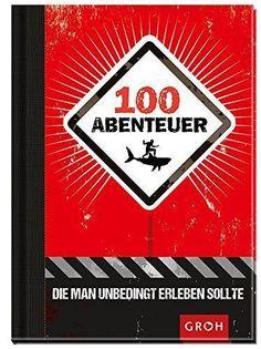 100 Abenteuer, die man erleben sollte. Dieses Buch ist ein schönes Geschenk für Abenteurer und lebensfrohe Personen. Verschenken Sie Nervenkitzel und Spaß!