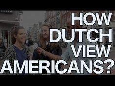 How The Dutch View Americans? | Amsterdam - YouTube
