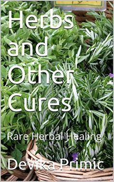 Herbs and Other Cures: Rare Herbal Healing by Devika Primic, http://www.amazon.com/dp/B00QZG1SS6/ref=cm_sw_r_pi_dp_rIk1ub1Y8PAY9