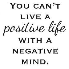 You can't live a positive life with a negative mind #quote