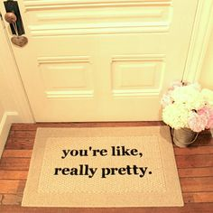 You're Like, Really Pretty Door Mat / Area Rug Hand Painted 18x30 or 20x34
