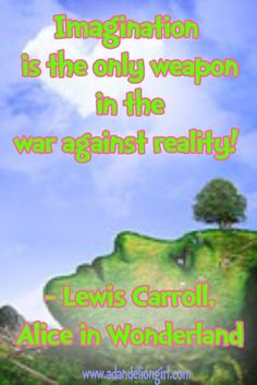 Children's Quotes - Imagination is the only weapon in the war against reality  - Alice In Wonderland http://www.adandeliongirl.com/#!childrens-quotes/cy19