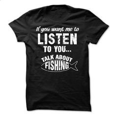 If you want me to listen to you - Talk about Fishing - #hoodie for teens #sweatshirt storage. ORDER NOW => https://www.sunfrog.com/Names/Talk-about-Fishing.html?68278